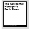 An Accidental Menagerie 3 by Andrew & Maggie Hunter
