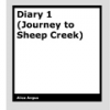 Diary 1 (Journey to Sheep Creek) by Alice Angus