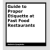 Guide to Proper Etiquette at Fast Food Restaurants by Nathalie Quagliotto