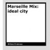 Marseille Mix - ideal city by William Firebrace