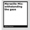 Marseille Mix - withstanding the gaze by William Firebrace