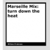 Marseille Mix - turn down the heat by William Firebrace