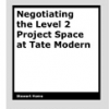 Negotiating the Level 2 Project Space at Tate Modern by Stewart Home