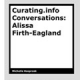 Curating.info Conversations: Alissa Firth-Eagland by Michelle Kasprzak