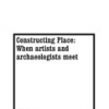 Constructing Place: When artists and archaeologists meet by John Schofield