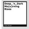 Deep_'n_Dark Mo(u)rning Rises by Eloise Mitchell