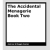 An Accidental Menagerie 2 by Andrew & Maggie Hunter
