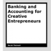 Banking and Accounting for Creative Entrepreneurs by Sarah Thelwall