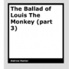 The Ballad of Louis The Monkey (part 3) by Andrew Hunter