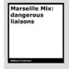 Marseille Mix – dangerous liaisons by William Firebrace