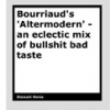 Bourriaud's 'Altermodern' – an eclectic mix of bullshit and bad taste by Stewart Home