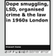 Dope smuggling, LSD, organised crime & the law in 1960s London by Stewart Home